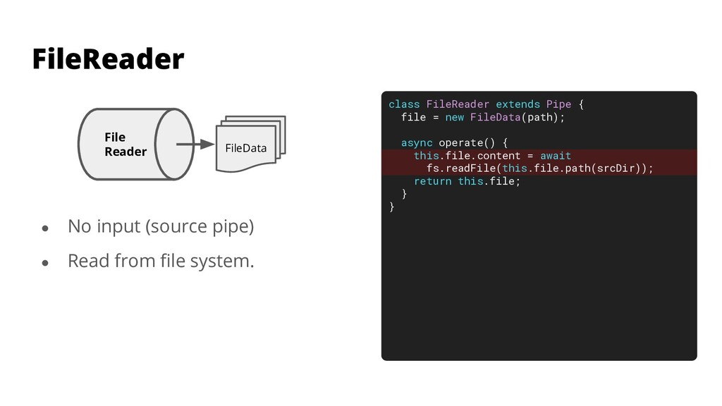 FileReader ● No input (source pipe) ● Read from...