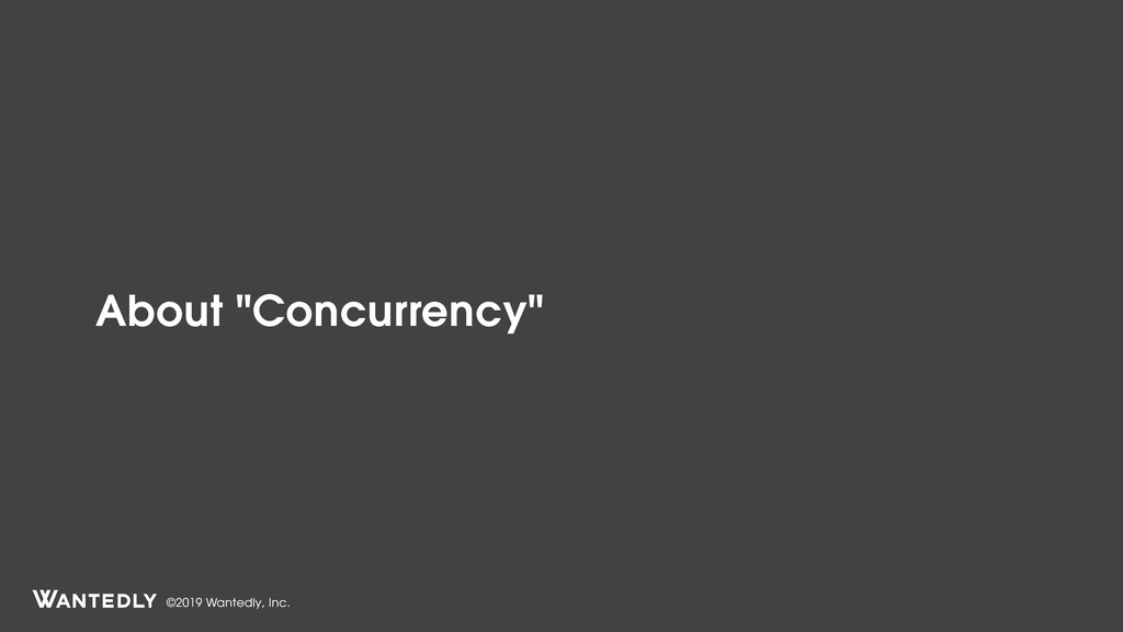 "©2019 Wantedly, Inc. About ""Concurrency"""