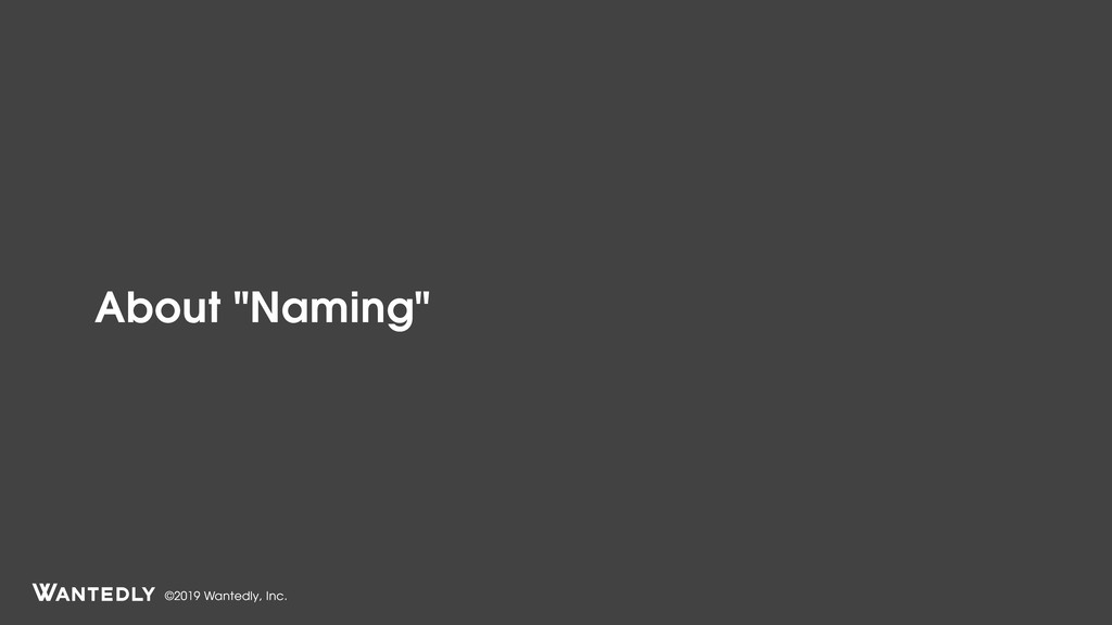 "©2019 Wantedly, Inc. About ""Naming"""