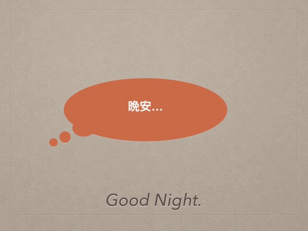 ൩҆… Good Night.