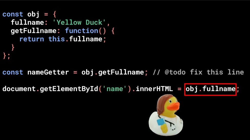const obj = { fullname: 'Yellow Duck', getFulln...