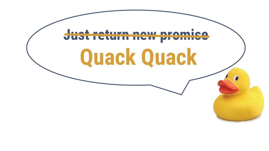 Just return new promise Quack Quack