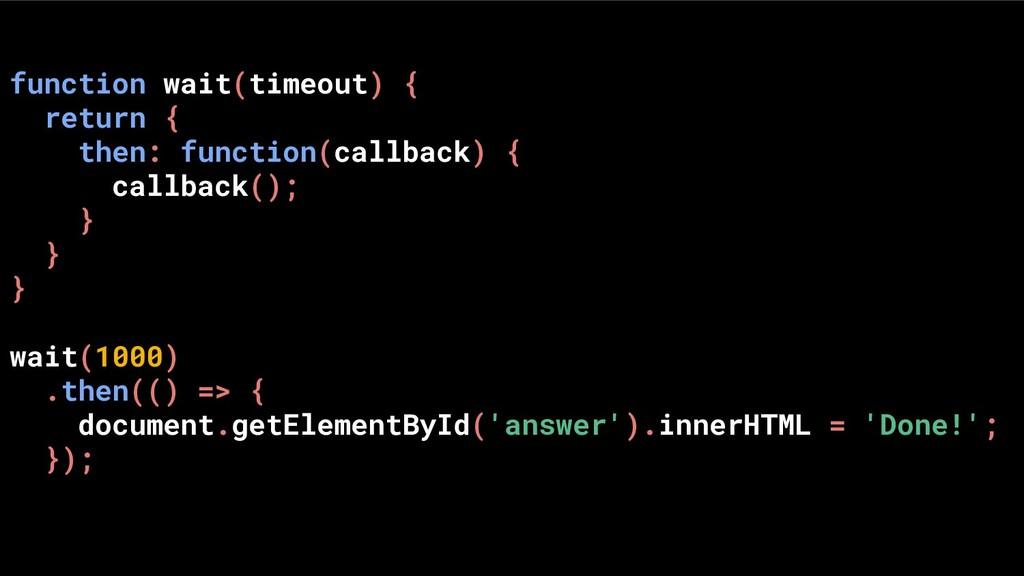 function wait(timeout) { return { then: functio...