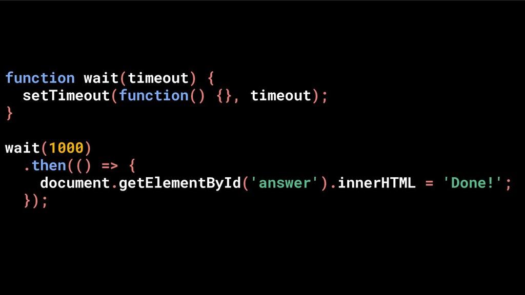 function wait(timeout) { setTimeout(function() ...