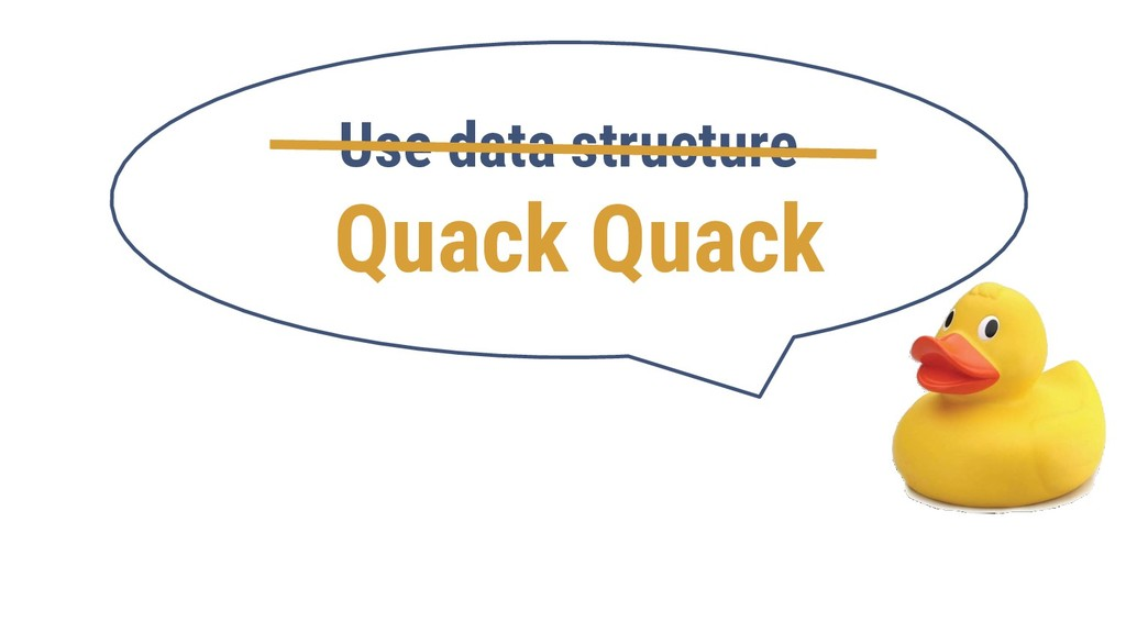 Use data structure Quack Quack