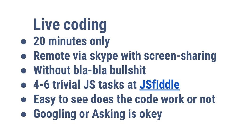 Live coding ● 20 minutes only ● Remote via skyp...