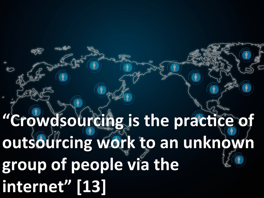 """""""Crowdsourcing is the prac-ce of ..."""