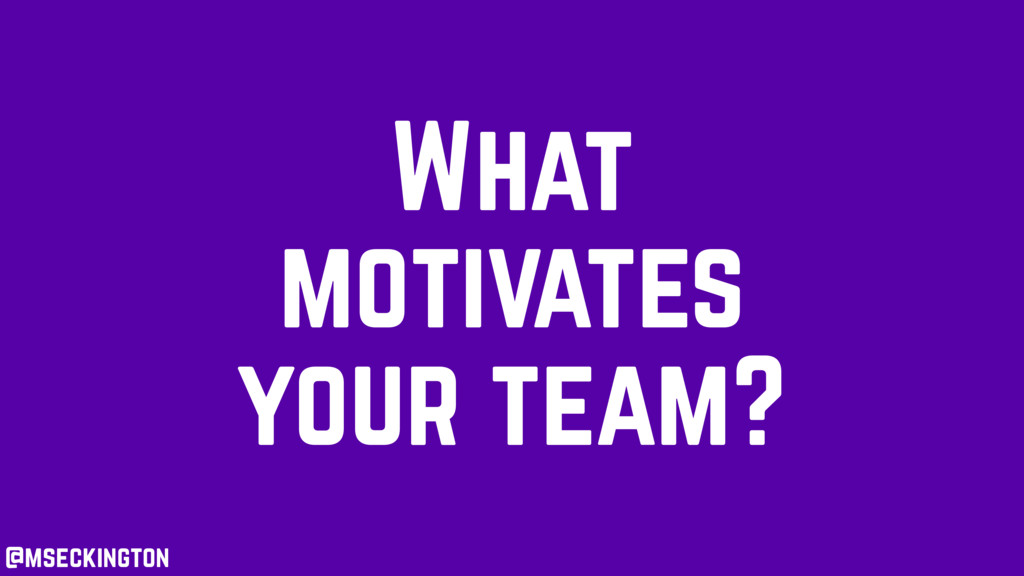 What motivates your team? @mseckington