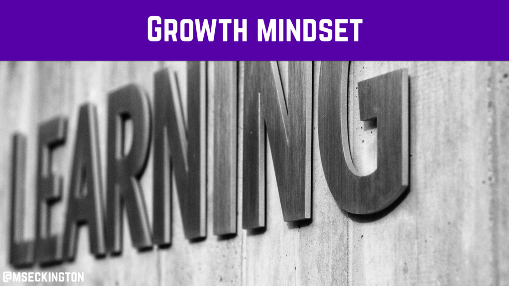 Growth mindset @mseckington