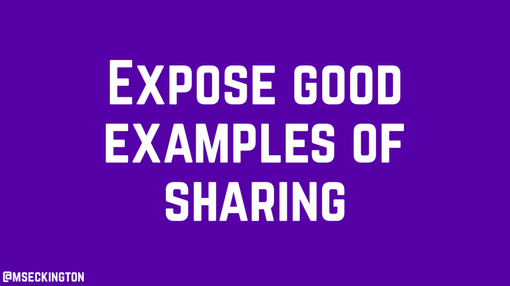 Expose good examples of sharing @mseckington