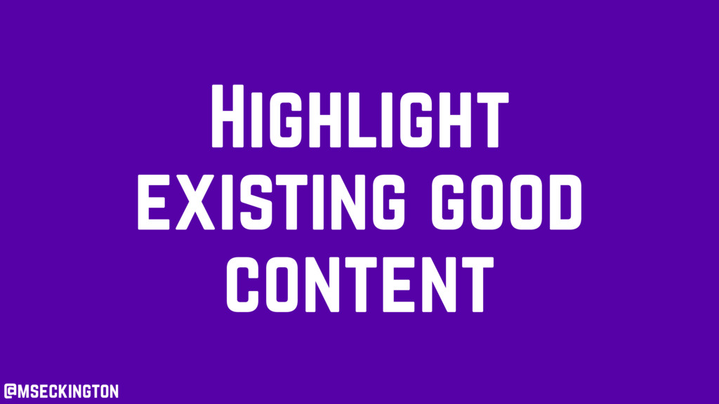 Highlight existing good content @mseckington