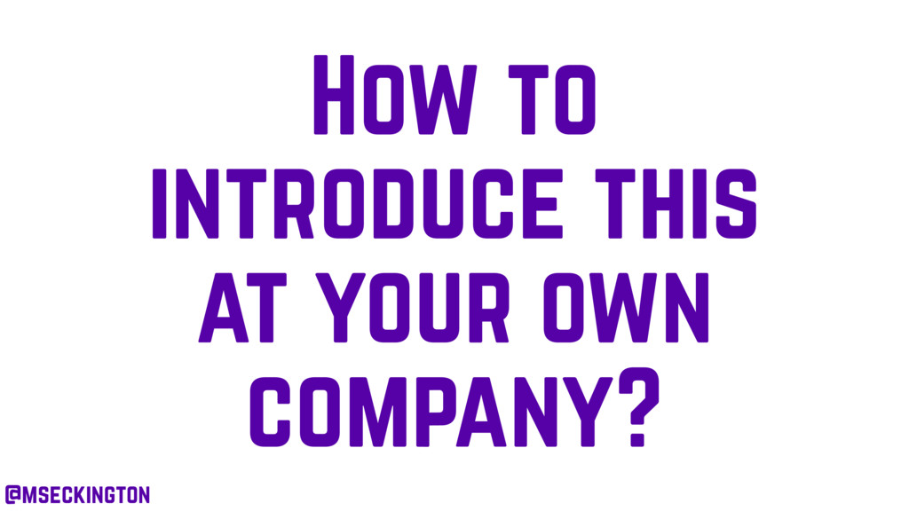 How to introduce this at your own company? @mse...