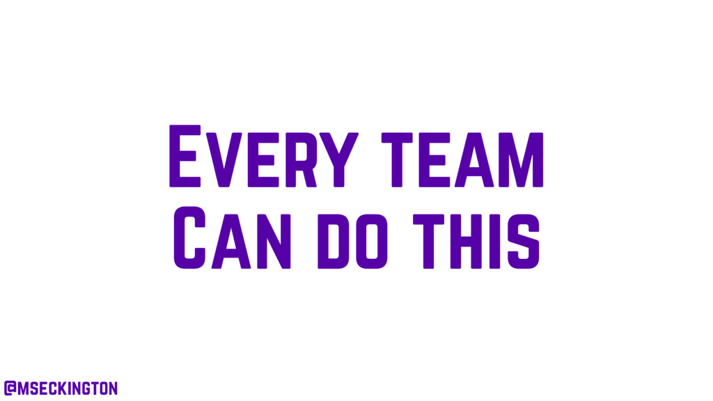 Every team Can do this @mseckington