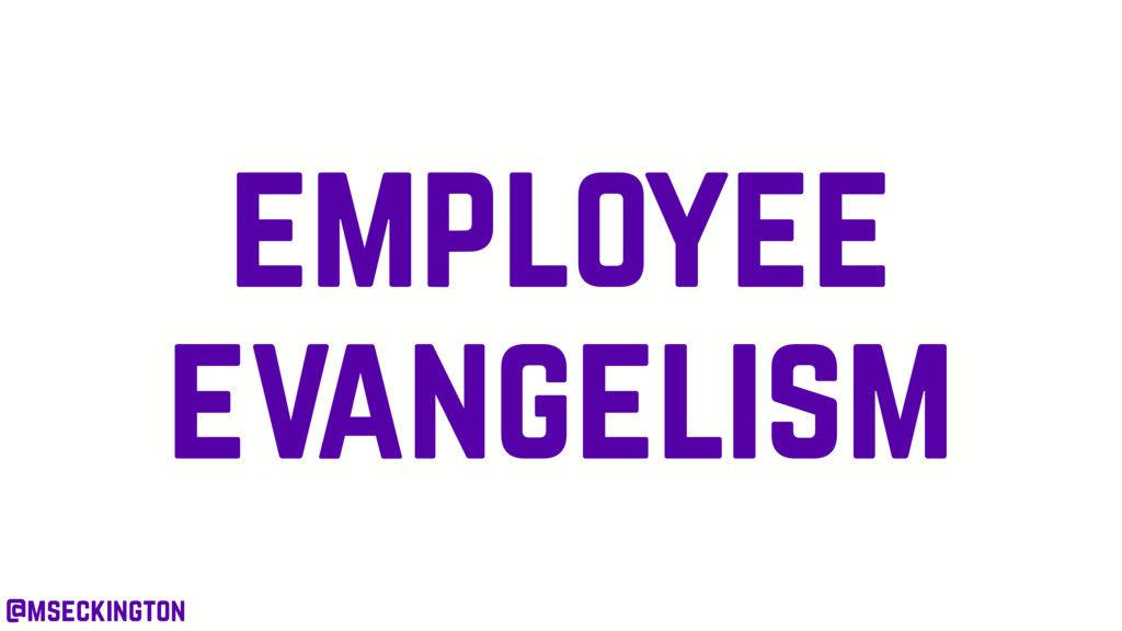 employee evangelism @mseckington