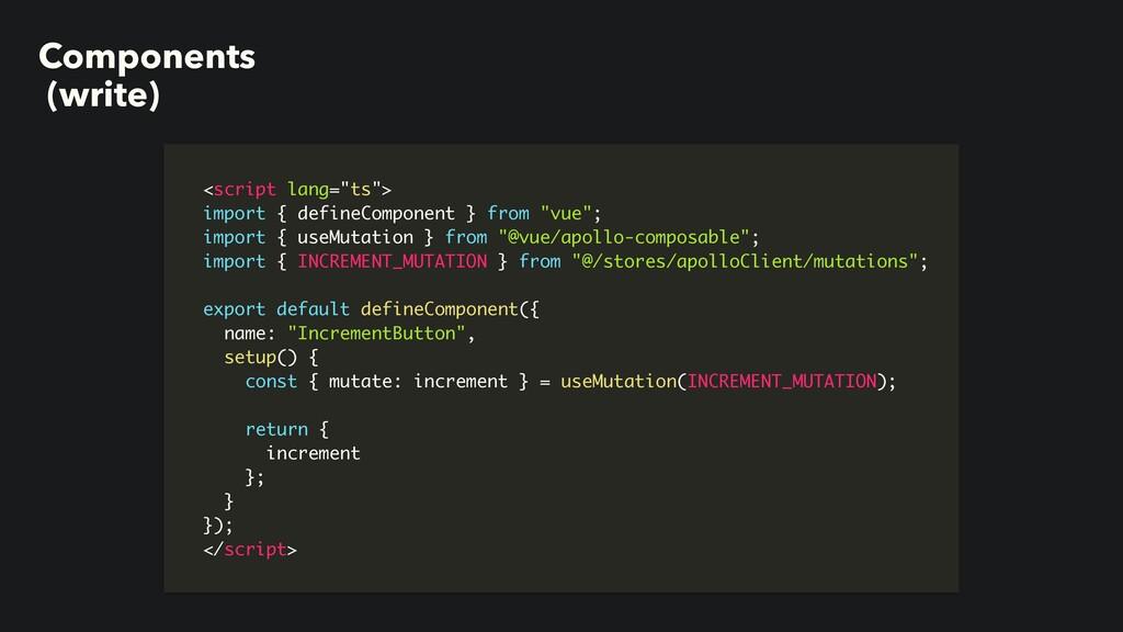 "Components (write) <script lang=""ts""> import { ..."