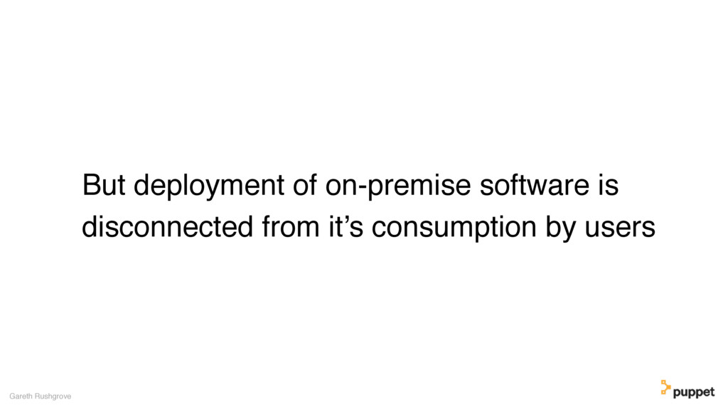 But deployment of on-premise software is discon...