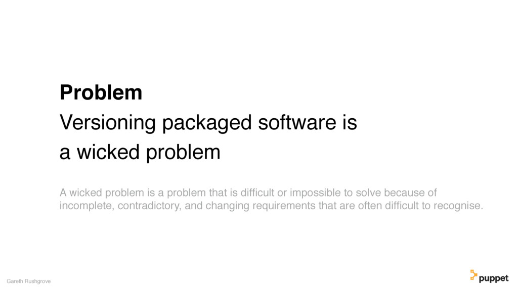 Problem Versioning packaged software is a wicke...