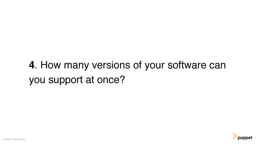4. How many versions of your software can you s...