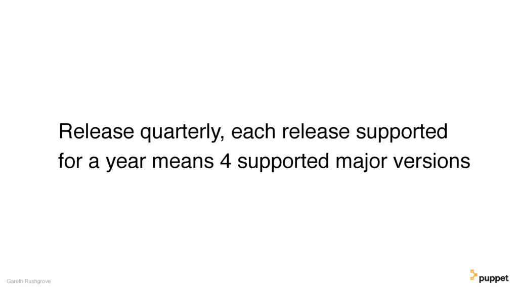 Release quarterly, each release supported for a...