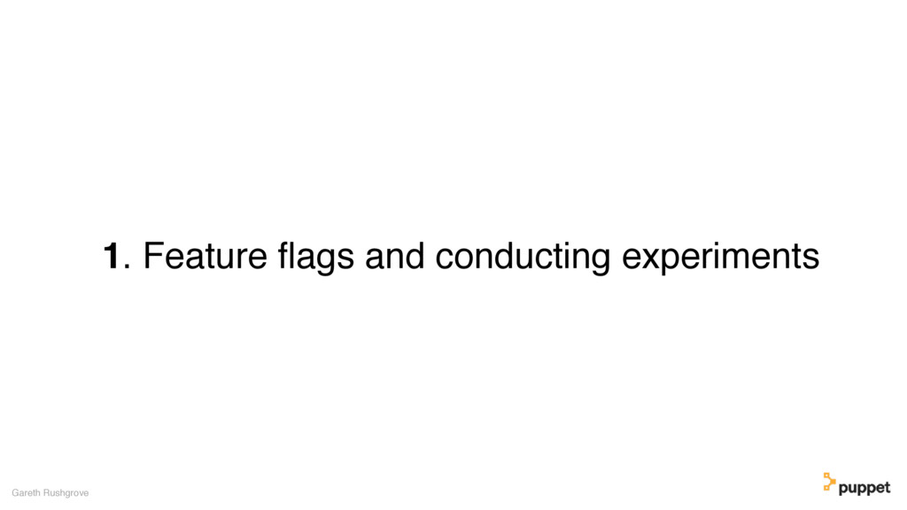 1. Feature flags and conducting experiments Gare...
