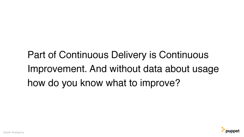 Part of Continuous Delivery is Continuous Impro...