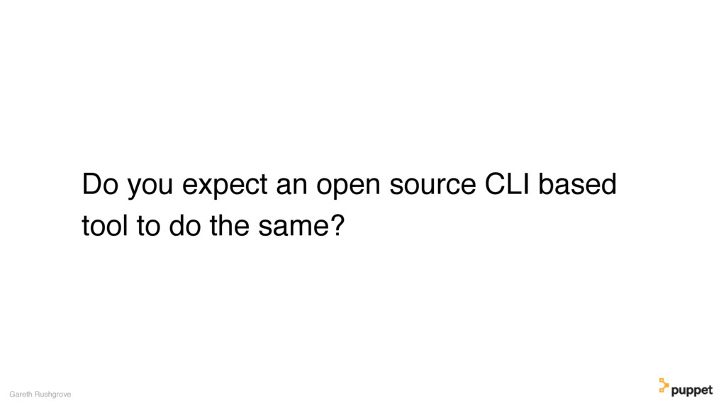 Do you expect an open source CLI based tool to ...