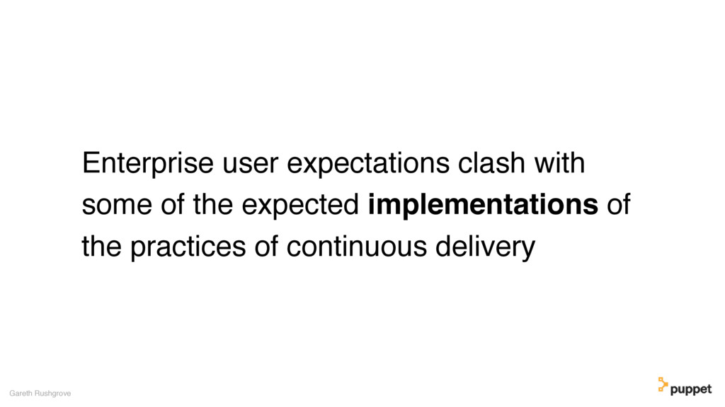 Enterprise user expectations clash with some of...