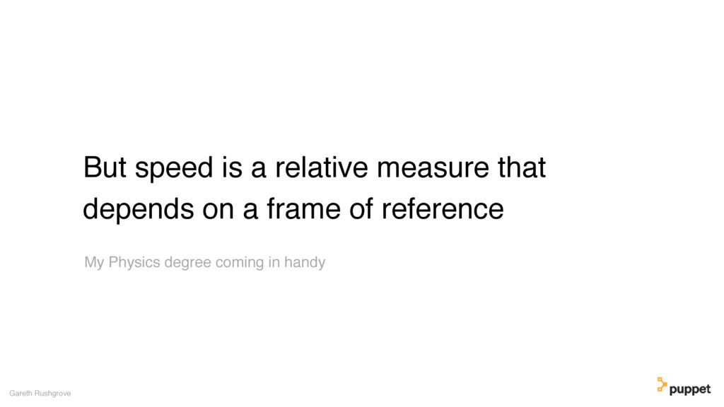 But speed is a relative measure that depends on...