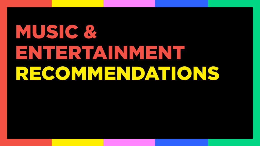 MUSIC & ENTERTAINMENT RECOMMENDATIONS