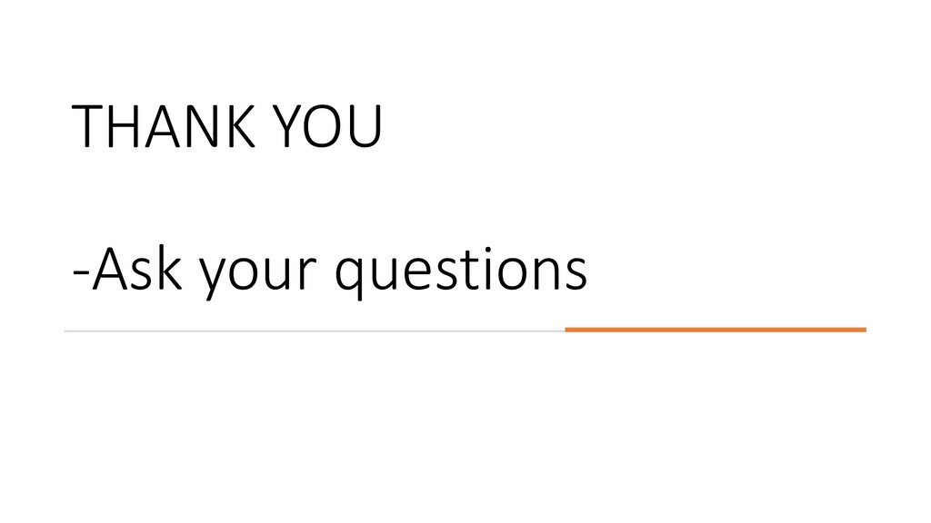 THANK YOU -Ask your questions