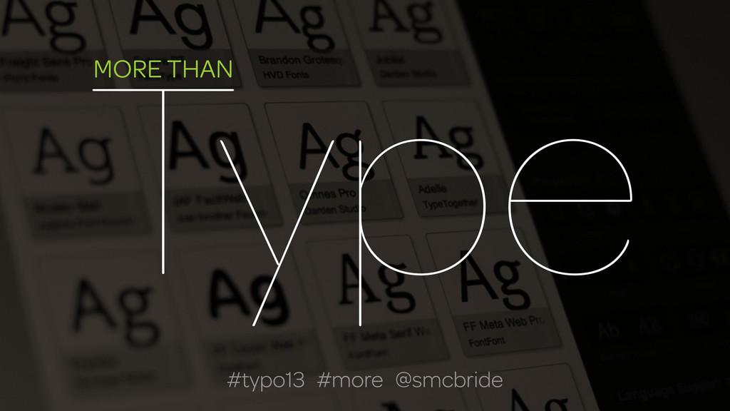 Type MORE THAN #typo13 #more @smcbride