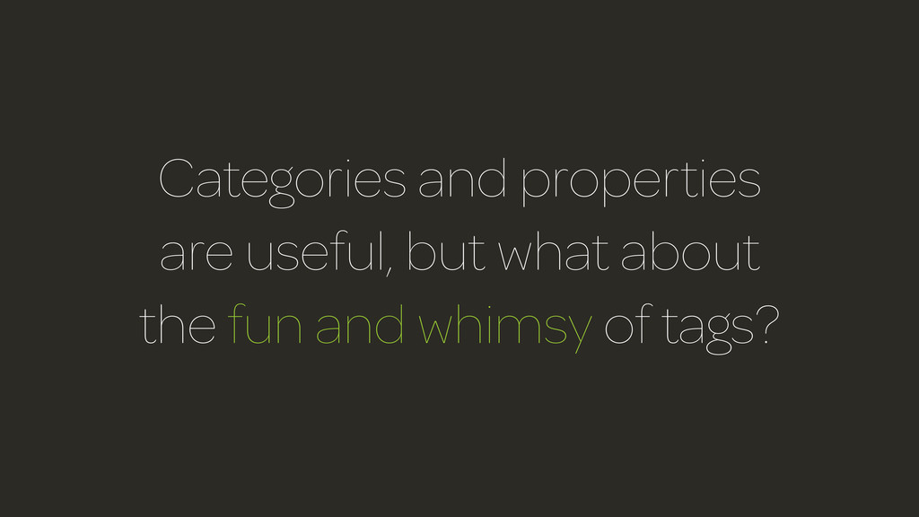 Categories and properties are useful, but what ...