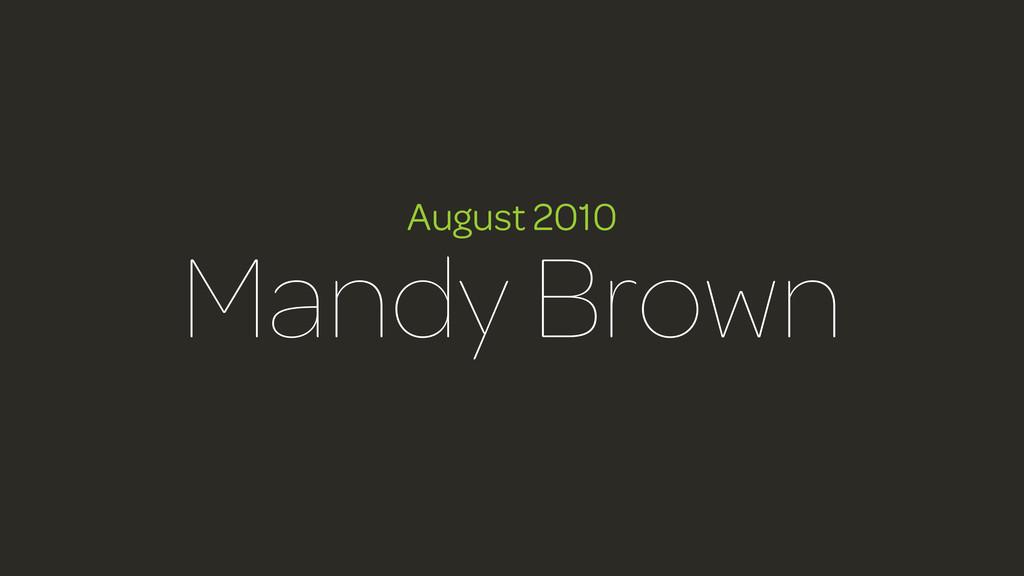 August 2010 Mandy Brown