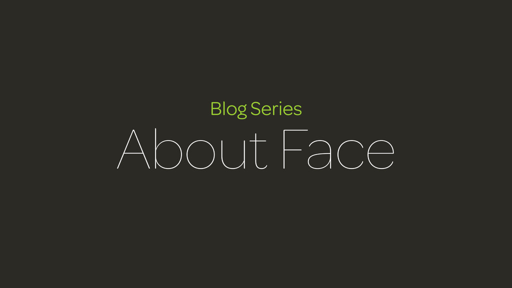 Blog Series About Face