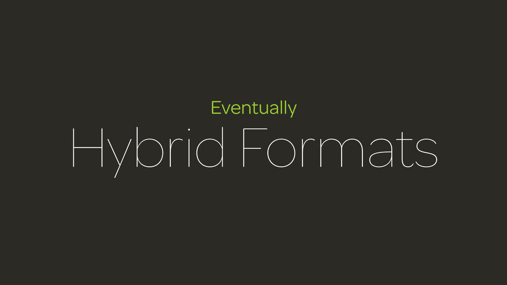 Eventually Hybrid Formats
