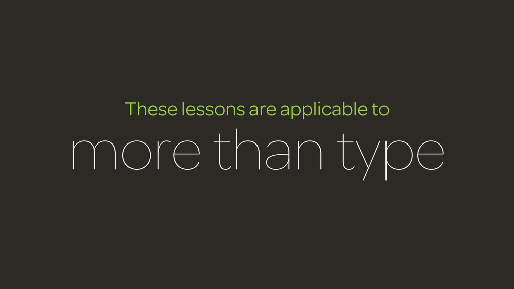These lessons are applicable to more than type