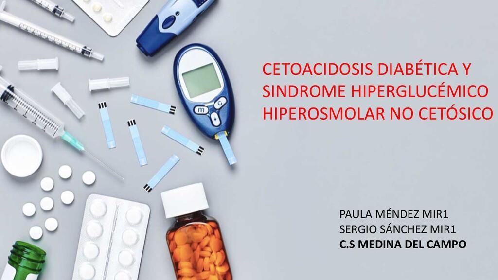 CETOACIDOSIS DIABÉTICA Y SINDROME HIPERGLUCÉMIC...