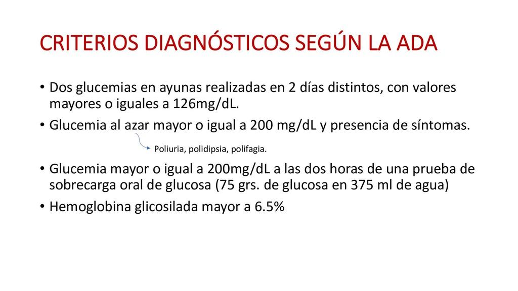 CRITERIOS DIAGNÓSTICOS SEGÚN LA ADA • Dos gluce...
