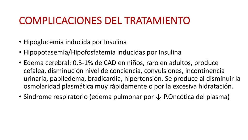 COMPLICACIONES DEL TRATAMIENTO • Hipoglucemia i...