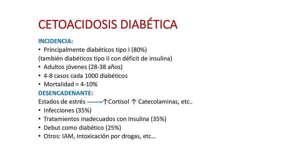 CETOACIDOSIS DIABÉTICA INCIDENCIA: • Principalm...