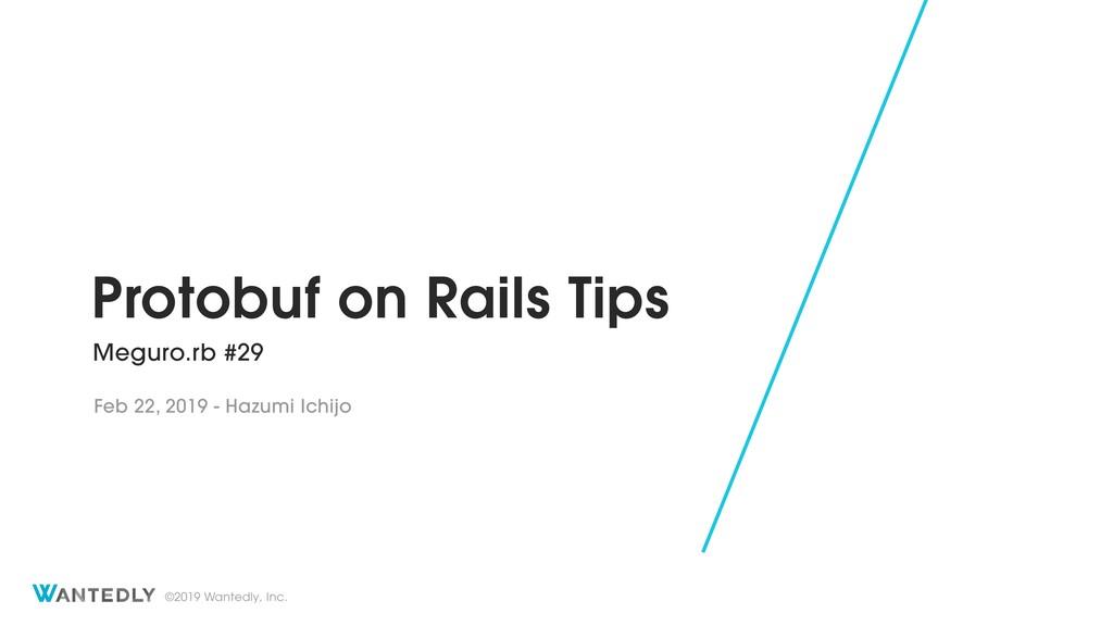 ©2019 Wantedly, Inc. Protobuf on Rails Tips Meg...