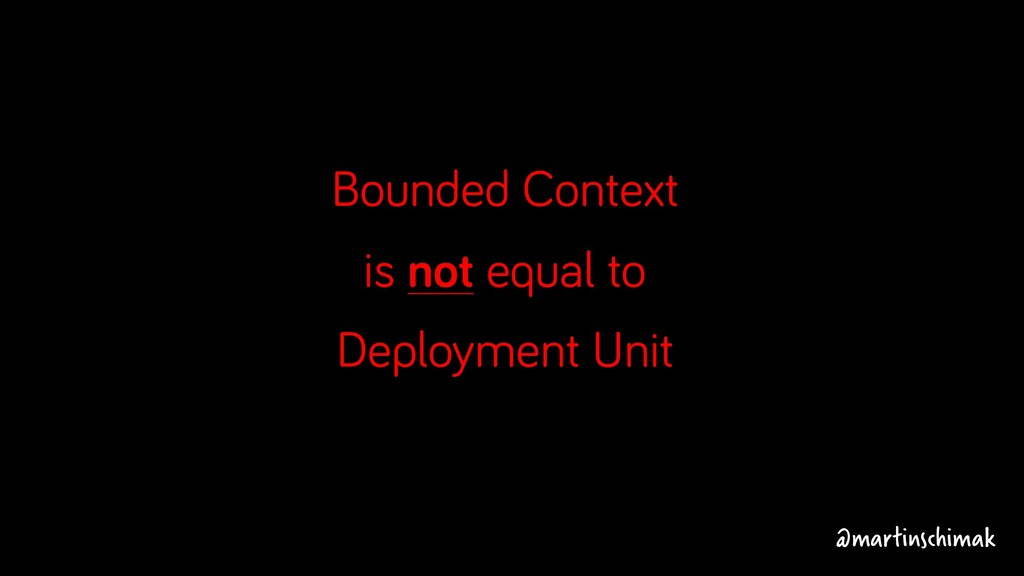 Bounded Context is not equal to Deployment Unit...