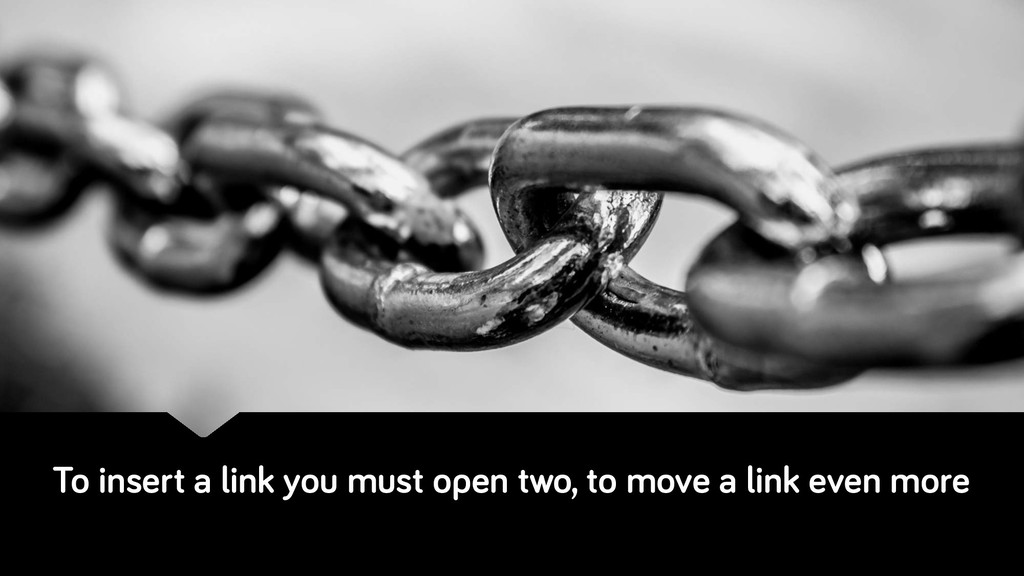 To insert a link you must open two, to move a l...