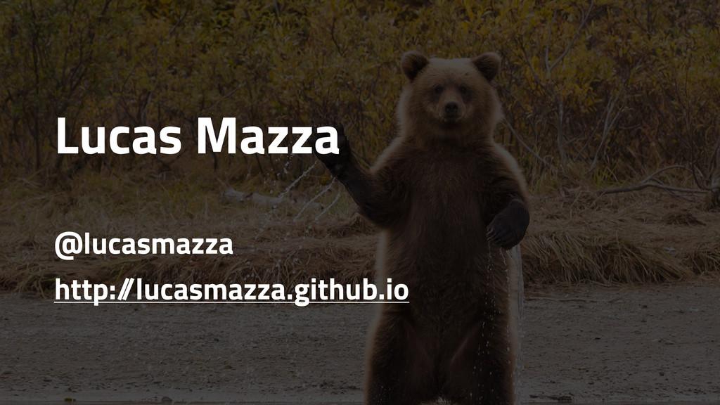 Lucas Mazza @lucasmazza http:/ /lucasmazza.gith...