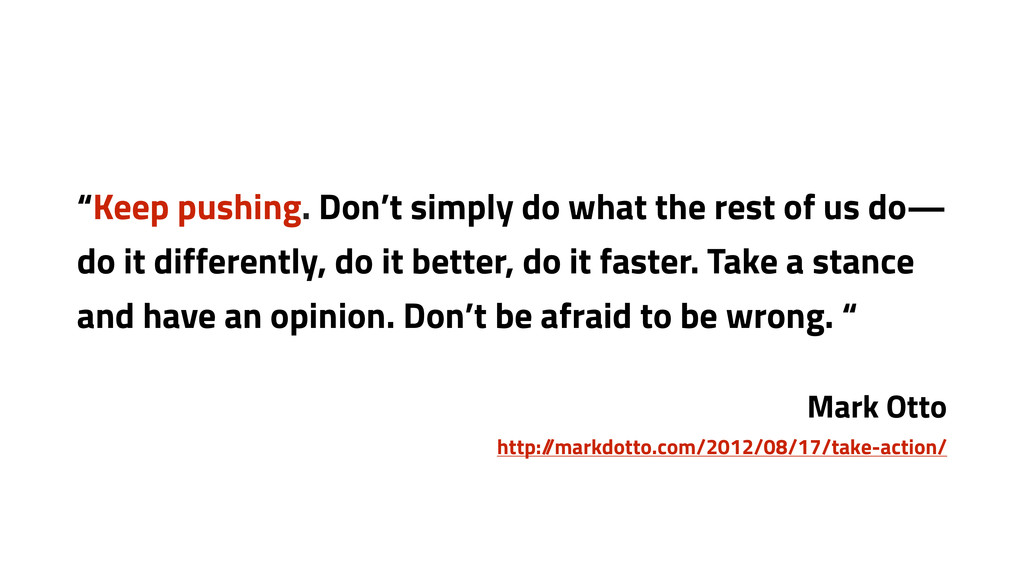 """""""Keep pushing. Don't simply do what the rest of..."""