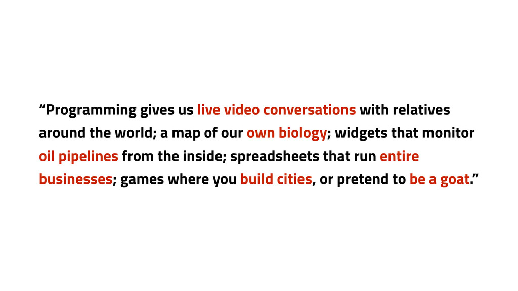 """""""Programming gives us live video conversations ..."""