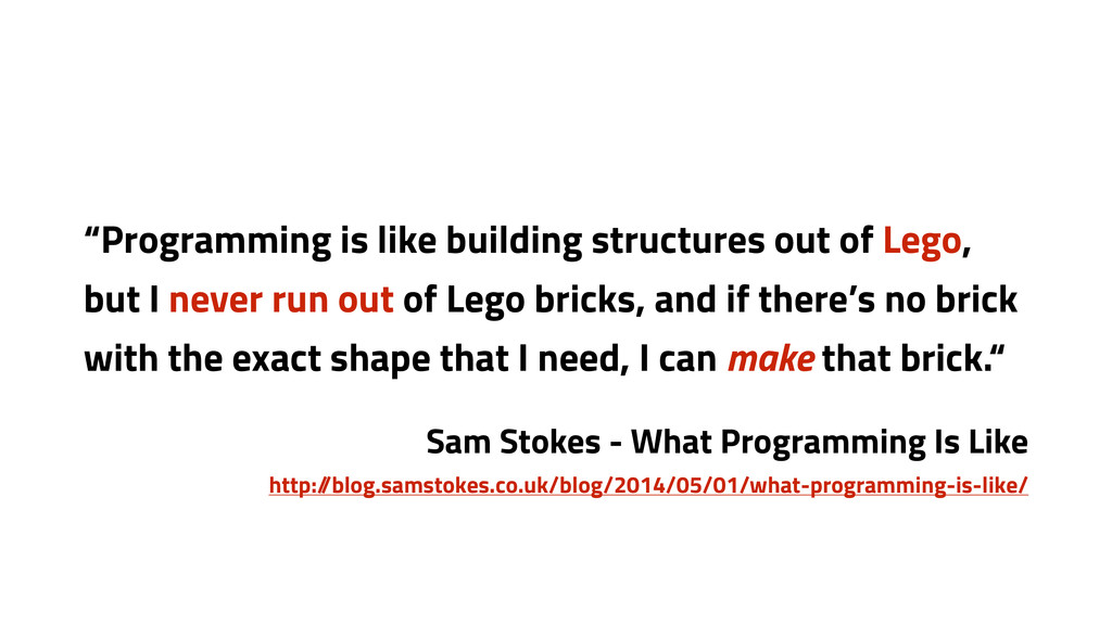 """""""Programming is like building structures out of..."""