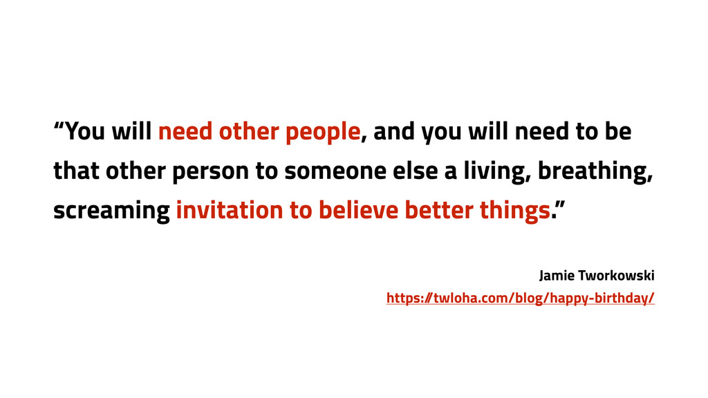 """""""You will need other people, and you will need ..."""