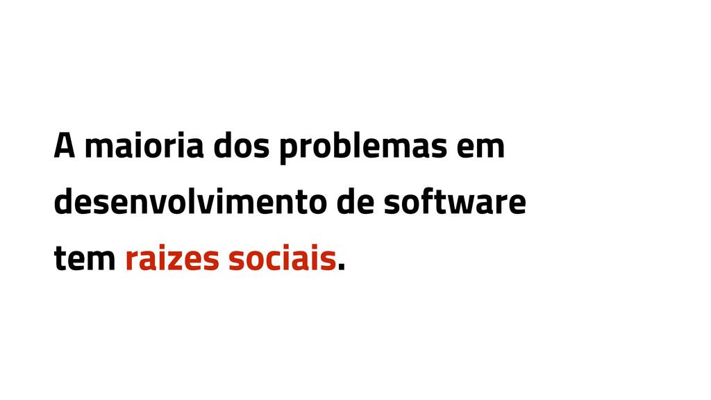 A maioria dos problemas em desenvolvimento de s...