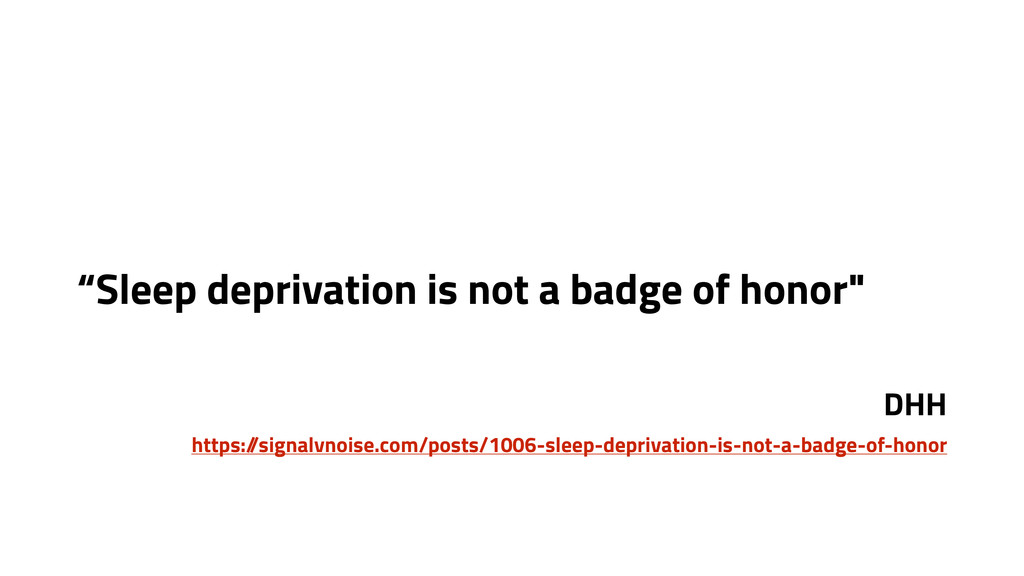"""""""Sleep deprivation is not a badge of honor"""" DHH..."""